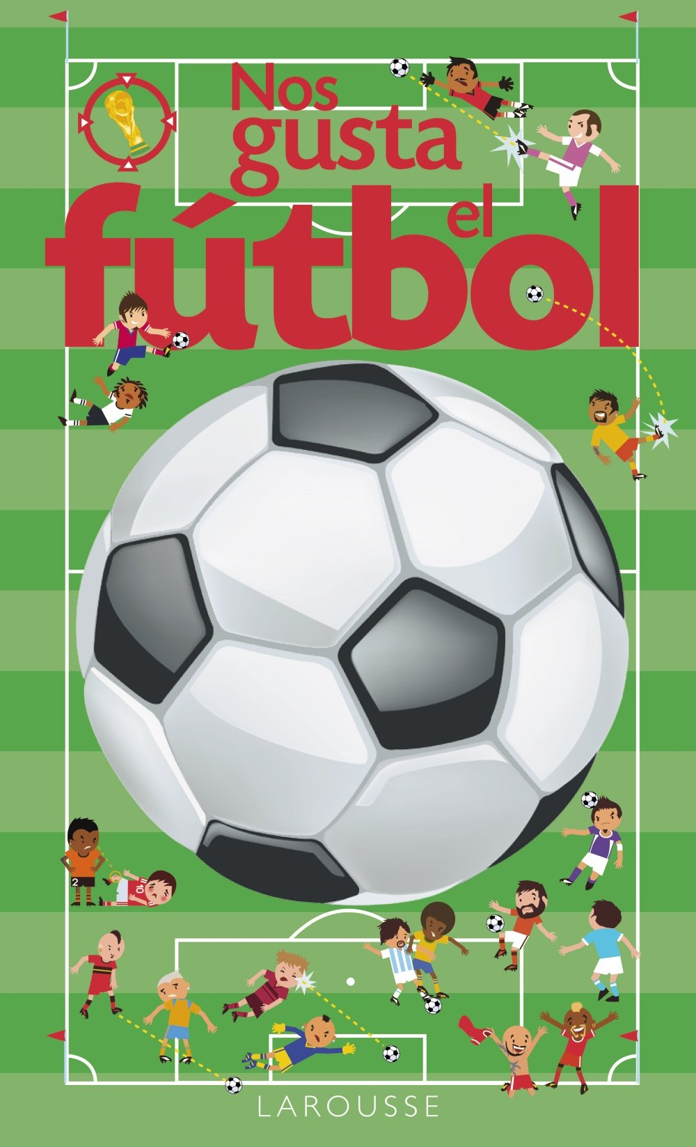 Nos Gusta El Fútbol (Larousse - Infantil / Juvenil - Castellano - A Partir De 3 Años - Libros Singulares) (Spanish) Hardcover