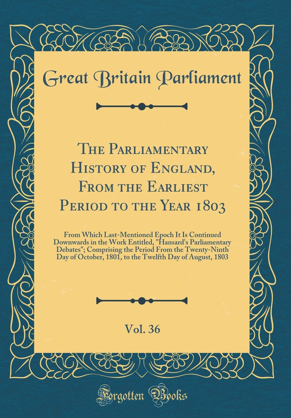 Read Online The Parliamentary History of England, From the Earliest Period to the Year 1803, Vol. 36: From Which Last-Mentioned Epoch It Is Continued Downwards in ... the Period From the Twenty-Ninth Day of PDF