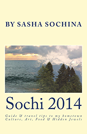 Sochi 2014: Guide and travel tips to my hometown Culture; Art; Food and Hidden Jewels