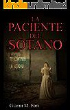 La Paciente del Sótano: Te contará la verdad. (Spanish Edition)