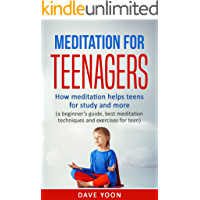 Meditation for Teens : How Meditation Helps Teens for Study and More: (meditation for beginners, mindfulness, best… book cover