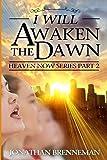 I Will Awaken The Dawn (Heaven Now) (Volume 2)