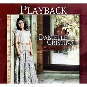 DOWNLOAD GRATIS CD DANIELLE GRATUITO PLAYBACK ACREDITAR CRISTINA