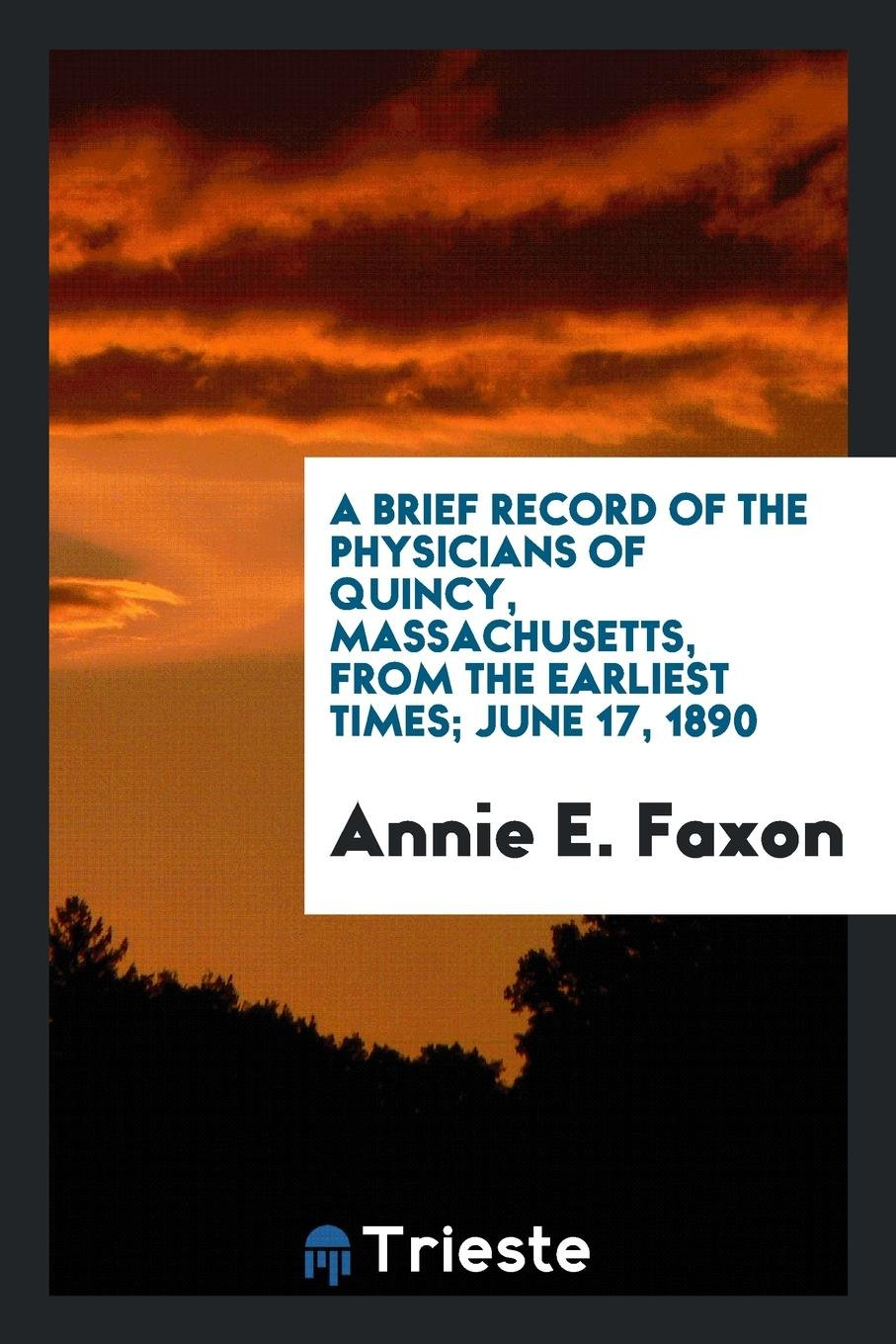 Download A Brief Record of the Physicians of Quincy, Massachusetts, from the Earliest times; June 17, 1890 ebook