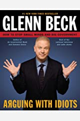 Arguing with Idiots: How to Stop Small Minds and Big Government Kindle Edition
