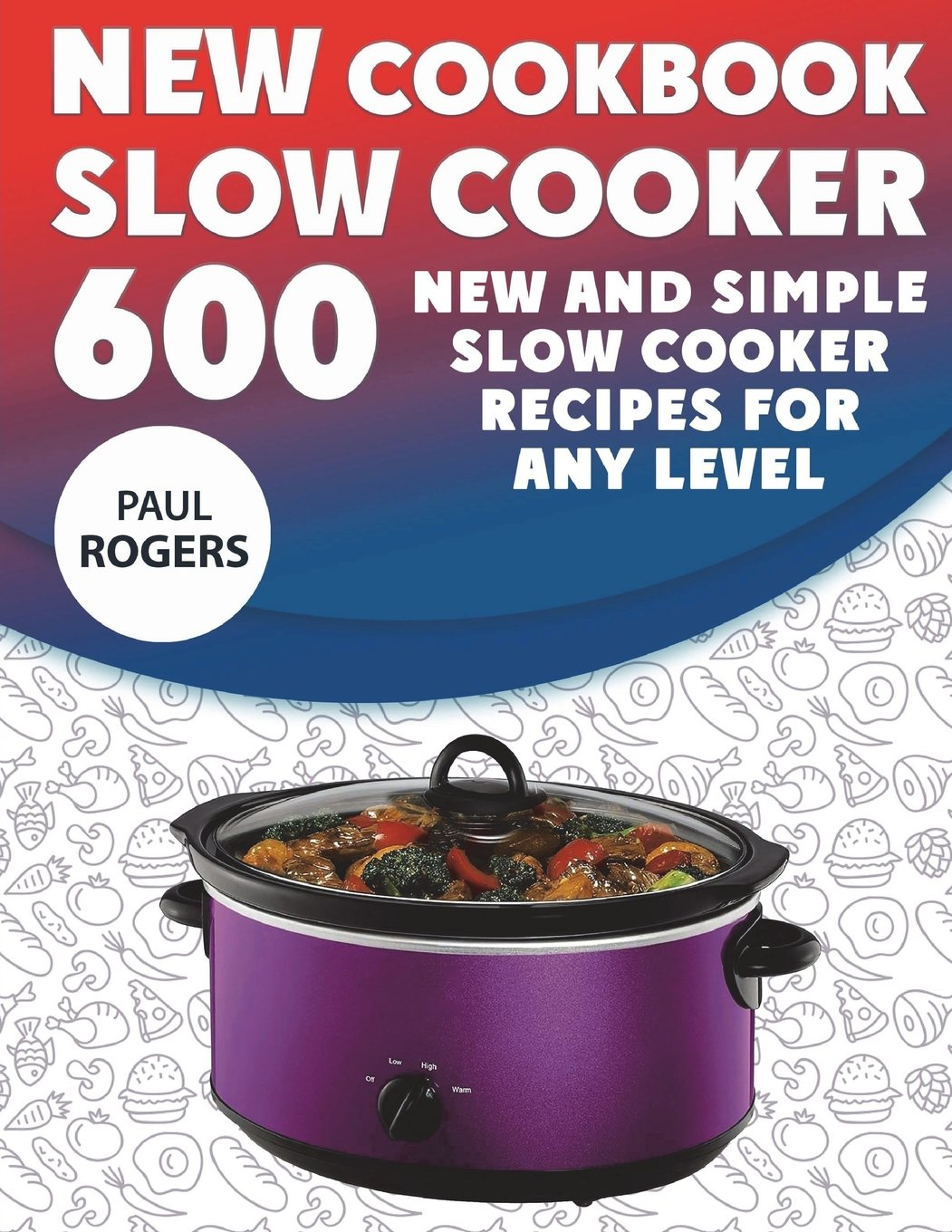 Download The New Slow Cooker Cookbook: 600 New and Simple Slow Cooker Recipes for Any Level PDF