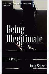 Being Illegitimate Kindle Edition