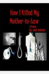 How I Killed My Mother-in-law Kindle Edition
