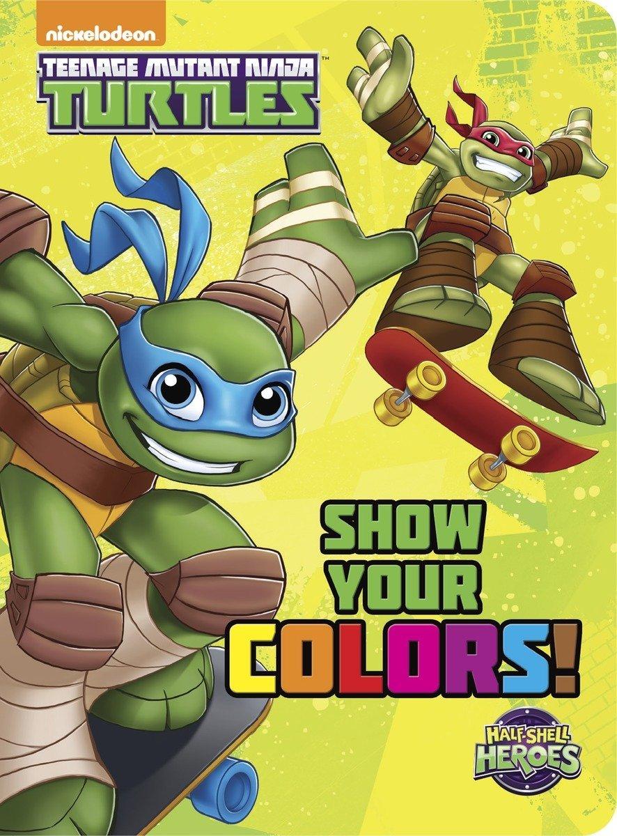 Show Your Colors! (Teenage Mutant Ninja Turtles: Half-Shell Heroes) (Board Book) pdf