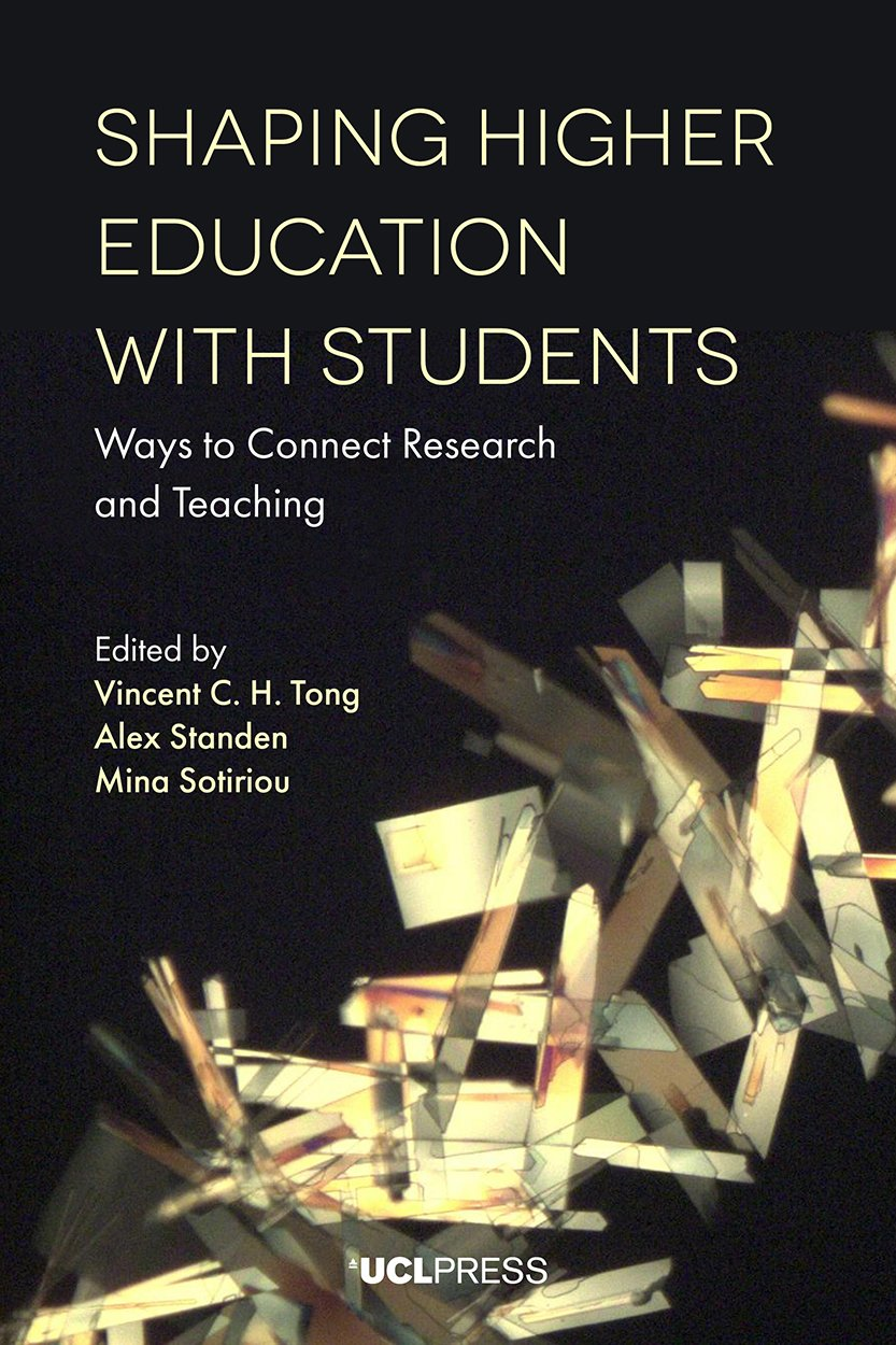 Shaping Higher Education with Students: Ways to Connect Research and Teaching by UCL Press