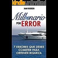 MILLONARIO POR ERROR: 7 ERRORES QUE DEBES COMETER PARA OBTENER RIQUEZA
