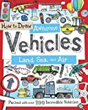 How to Draw Awesome Vehicles: Land, Sea, and Air: Packed with Over 100 Incredible Vehicles