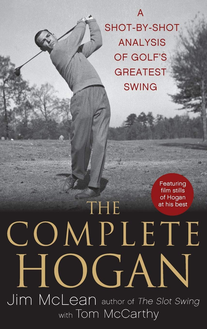 The Complete Hogan: A Shot-by-Shot Analysis of Golf's Greatest ...