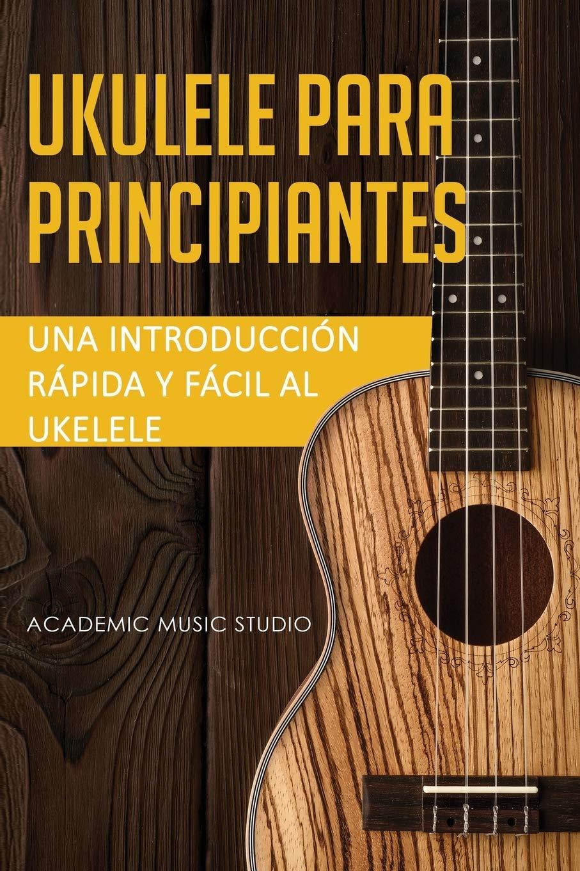 Ukelele para principiantes: Una introducción rápida y fácil al ...