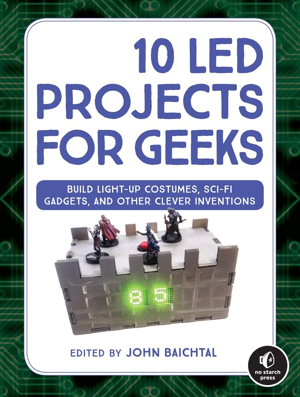 10 Led Projects For Geeks Build Light Up Costumes Sci Fi Gadgets Circuits And Blog Circuit Other Clever Inventions John Baichtal 9781593278250 Books
