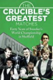 The Crucible's Greatest Matches: Forty Years of Snooker's World Championship in Sheffield