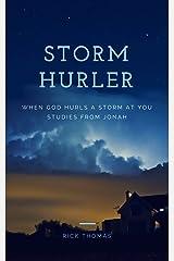 Storm Hurler: When God Hurls A Storm At You Kindle Edition