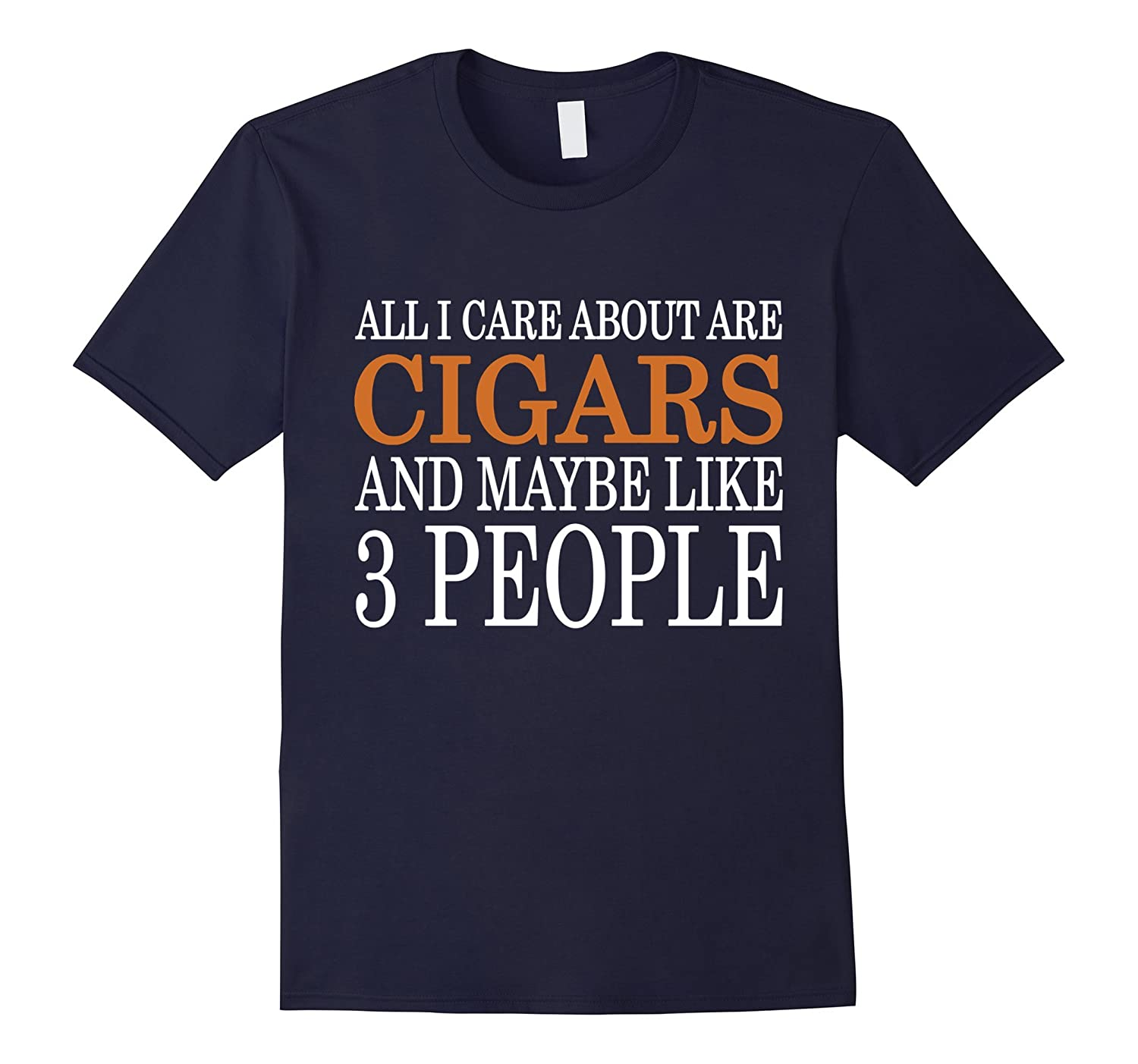 All I Care About Is Cigars And Maybe Like 3 People TShirt-TH