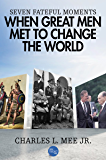 Seven Fateful Moments When Great Men Met to Change the World