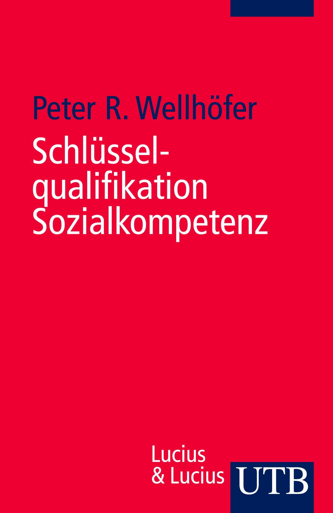 Schlüsselqualifikation Sozialkompetenz: Theorie und Trainingsbeispiele (Uni-Taschenbücher S)