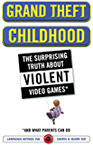 Grand Theft Childhood: The Surprising Truth About Violent Video Games and What Parents Can Do (English Edition)