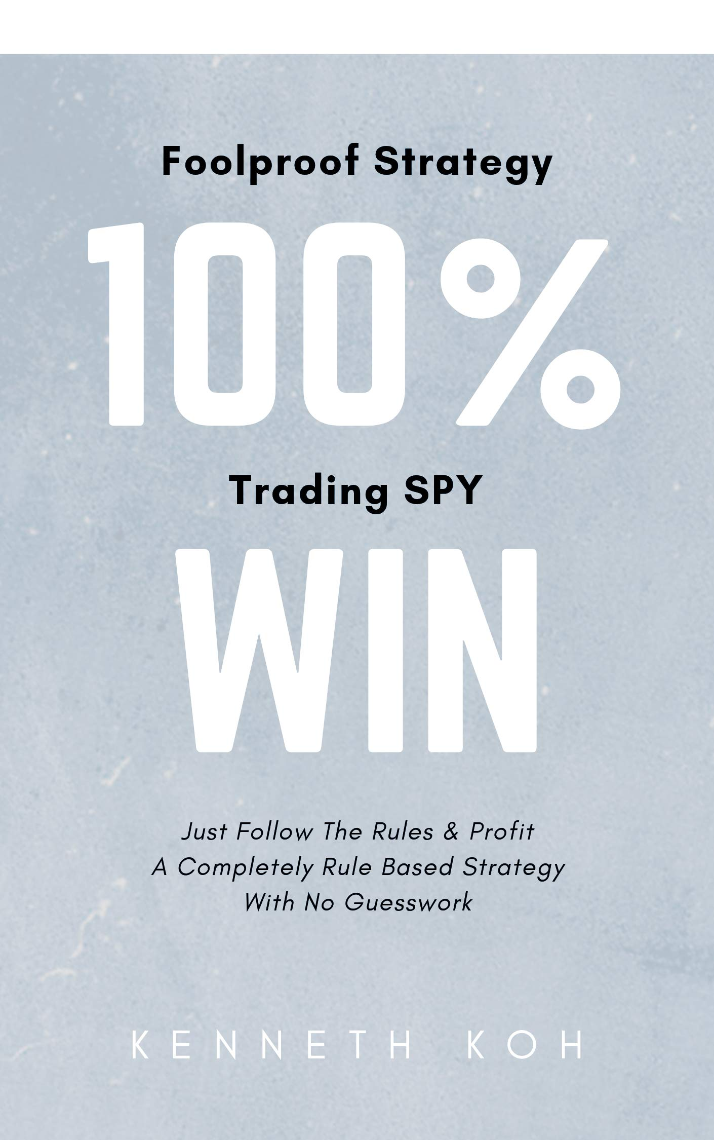 100% Win Trading SPY  Just Follow The Rules And Profit  English Edition