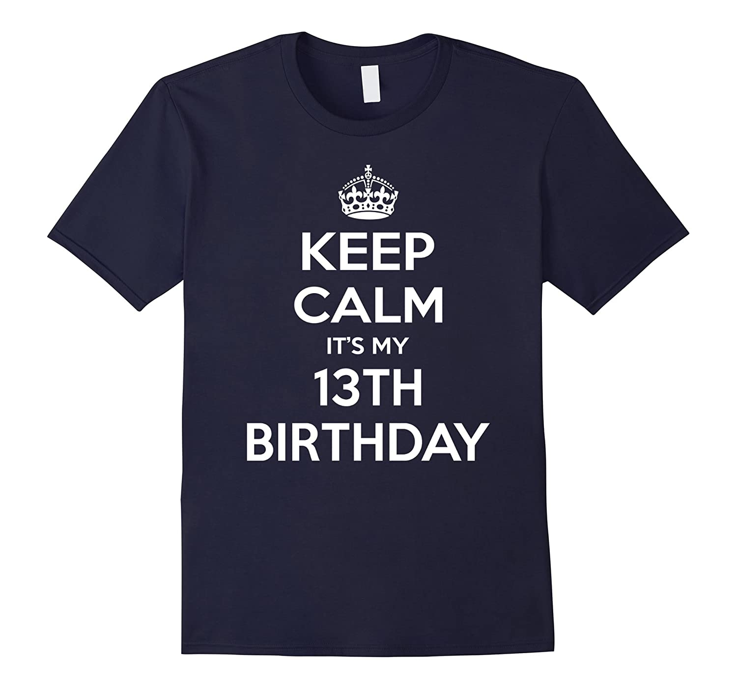 Keep Calm Its My 13th Birthday Gift Idea T Shirt-CD