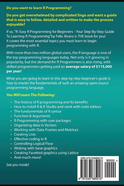 R: Easy R Programming For Beginners, Your Step By Step Guide To Learning R  Progr (R Programming Series): Felix Alvaro: 9781533685018: Amazon.com: Books