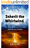 Inherit The Whirlwind: The Final Showdown Between Science And Religion