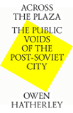 Across the plaza. The public voids of the post-soviet city (English Edition)