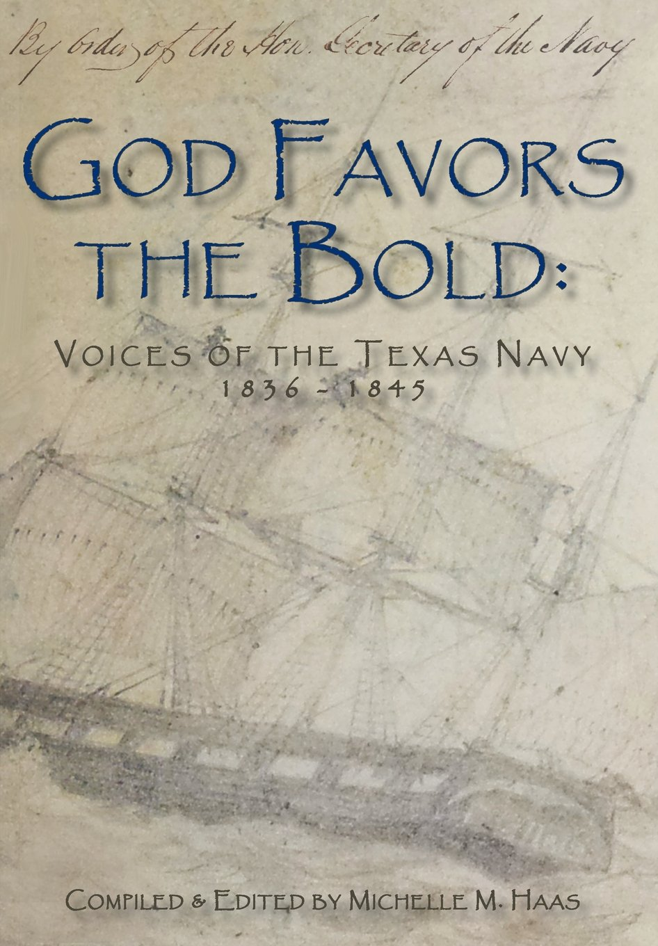 God Favors the Bold: Voices of the Texas Navy 1836-1845 PDF