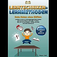 Lerntechniken & Lernmethoden – Gute Noten ohne Büffeln: Leichter lernen & Prüfungsangst überwinden für bessere Noten und mehr Freizeit. Wie du Lernstrategien richtig einsetzt und dich motivierst