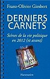 Derniers carnets: Scènes de la vie politique en 2012 (et avant)