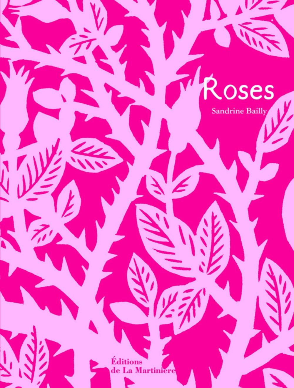 Roses Relié – 25 février 2010 Sandrine Bailly Editions de la Martinière 2732440841 1734