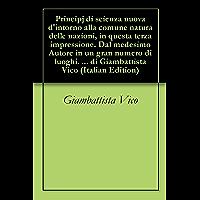 Principj di scienza nuova d'intorno alla comune natura delle nazioni, in questa terza impressione. Dal medesimo Autore… book cover