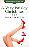 A Very Paisley Christmas (Romance Holiday Short) (Girls Just Wanna Have Fun Book 2)