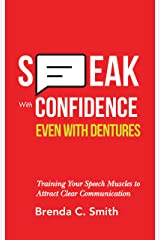 Speak With Confidence: Even With Dentures: Training Your Speech Muscles to Attract Clear Communication Kindle Edition
