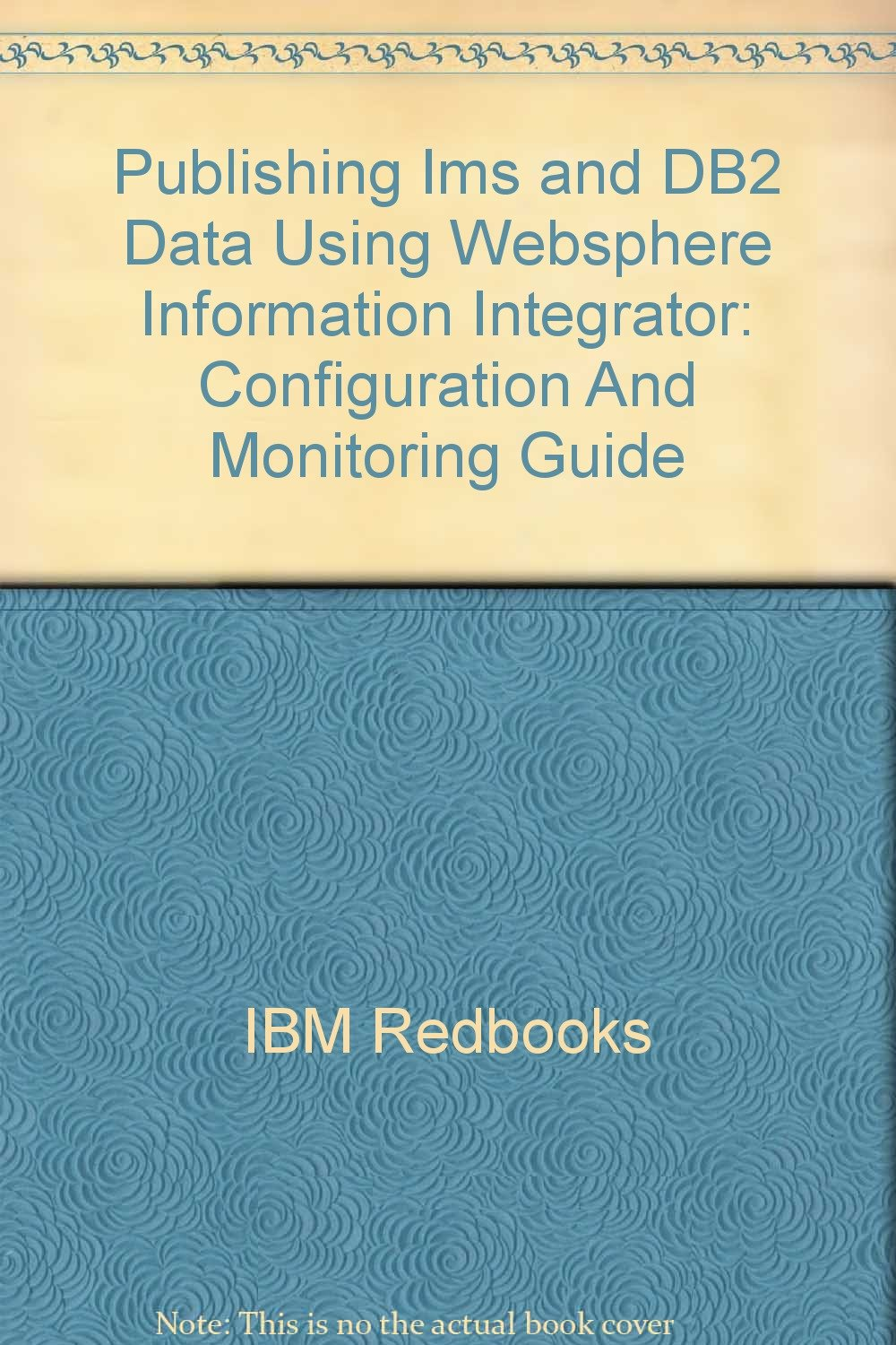 Publishing Ims and DB2 Data Using Websphere Information Integrator: Configuration And Monitoring Guide