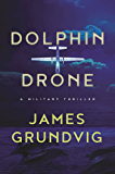 Dolphin Drone: A Military Thriller