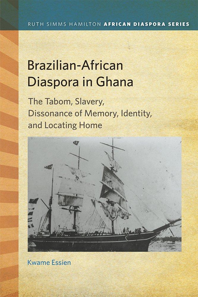 Brazilian-African Diaspora in Ghana: The Tabom, Slavery, Dissonance of Memory, Identity, and Locating Home (Ruth Simms Hamilton African Diaspora) pdf