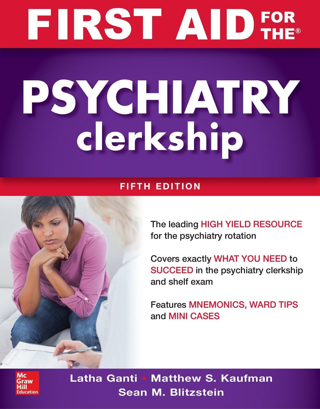 First Aid for the Psychiatry Clerkship, Fifth Edition: Latha Ganti, Matthew  S. Kaufman, Sean M. Blitzstein: 9781260143393: Books - Amazon.ca