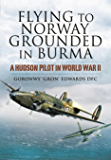 Flying to Norway, Grounded in Burma: A Hudson Pilot in World War II