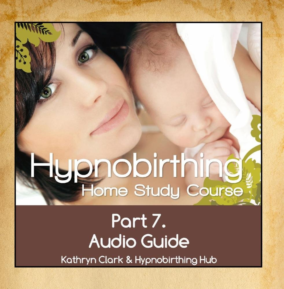 Hypnobirthing Home Study Course, Pt.7 Audio Guide