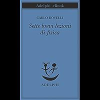 Sette brevi lezioni di fisica (Opere di Carlo Rovelli)