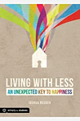 Living With Less: An Unexpected Key to Happiness (Simply for Students) Paperback