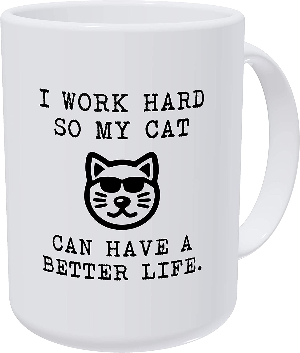 Willcallyou I Work Hard So My Cat Can Have a Better Life 15 Ounces Double Side Printed Funny White Coffee Mug