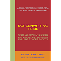 Screenwriting Tribe: Workshop Handbook for Writing and Polishing Film and TV Spec Scripts
