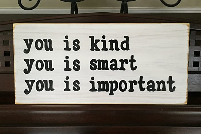 Amazoncom You Is Kind You Is Smart You Is Important Wooden Sign