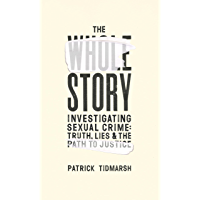 The Whole Story: Investigating Sexual Crime – Truth, Lies and the Path to Justice