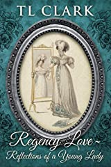 Regency Love: Reflections of a Young Lady Kindle Edition
